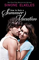 How to Ruin a Summer Vacation (How to Ruin a Summer Vacation Novel Book 1)