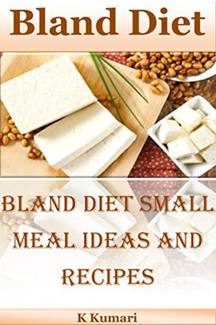 Bland Diet Bland Diet Small Meal Ideas And Recipes By K Kumari