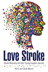 Love Stroke: Stroke Recovery and One Young Couples Journey