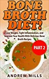 Bone Broth: Bone Broth Diet 2 - Lose Weight, Fight Inflammation, and Improve Your Health with Delicious Bone Broth Recipes