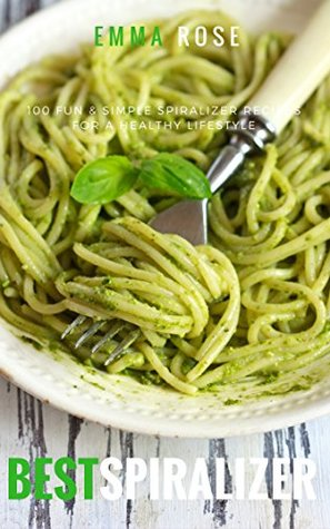 Best Spiralizer: 100 Fun & Simple Spiralizer Recipes for A Healthy Lifestyle