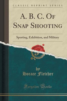 A.B.C. of Snap Shooting: Sporting, Exhibition, and Military