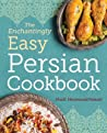 The Enchantingly Easy Persian Cookbook: 100 Simple Recipes for Beloved Persian Food Favorites