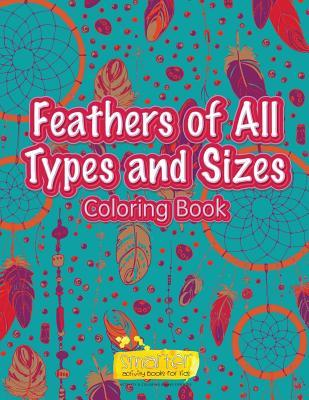 Feathers of All Types and Sizes Coloring Book by Smarter ...