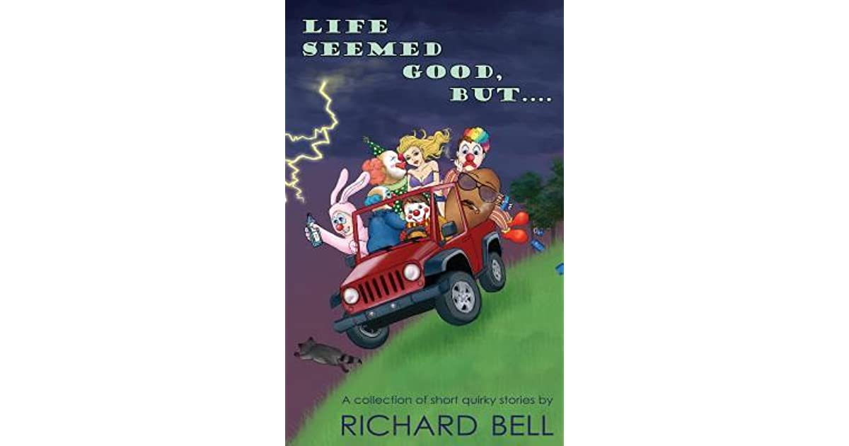 Life Seemed Good, But....: A collection of short quirky stories