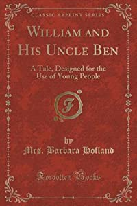 William and His Uncle Ben: A Tale, Designed for the Use of Young People