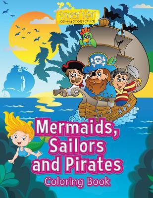 Mermaids, Sailors and Pirates Coloring Book  by  Smarter Activity Books For Kids