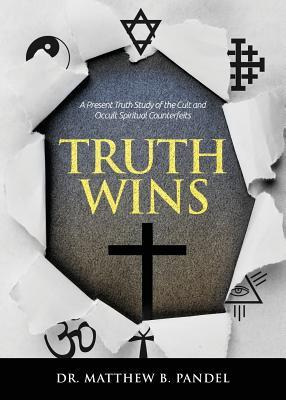 Truth Wins: A Present Truth Study of the Cult and Occult Spiritual Counterfeits