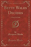 Betty Wales Decides: A Story for Girls