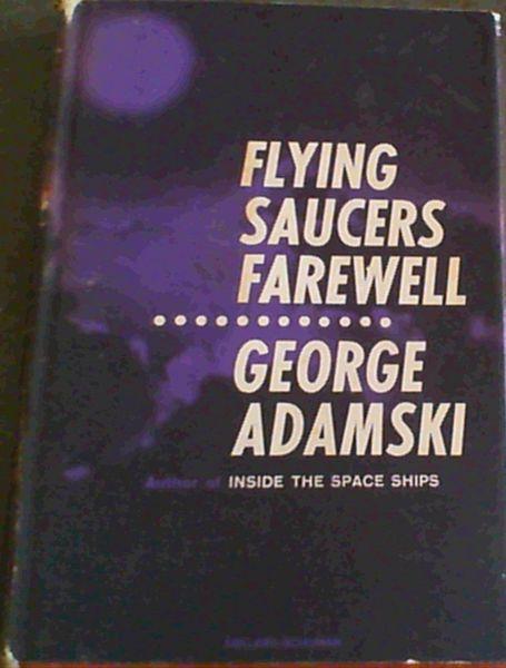 George Adamski FLYING SAUCERS FAREWELL