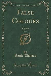 False Colours, Vol. 1 of 3: A Novel