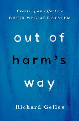 Out of Harm's Way: Creating an Effective Child Welfare System