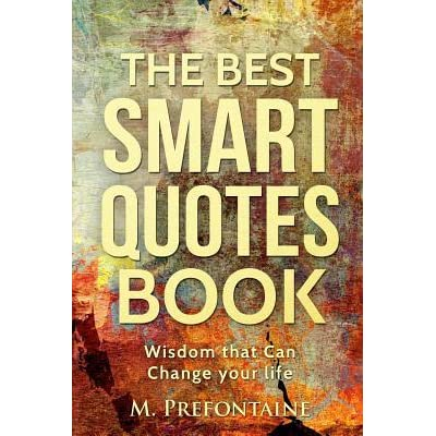 The Best Smart Quotes Book Wisdom That Can Change Your Life By M Classy Life Quotes Books