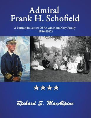Admiral Frank H. Schofield: A Portrait in Letters of an American Navy Family (the Years 1886-1942)