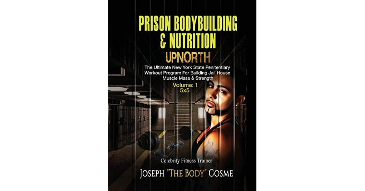 Prison Bodybuilding & Nutrition: Upnorth: Upnorth: The New