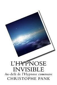 L Hypnose Invisible: Au-dela de l Hypnose commune
