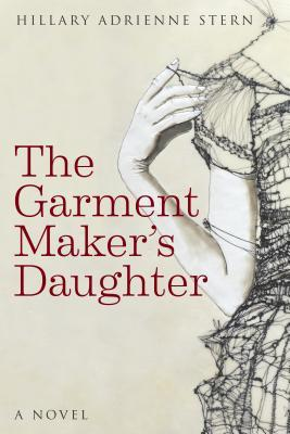 The Garment Maker's Daughter by Hillary Adrienne Stern