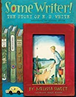 Some Writer!: The Story of E.B. White