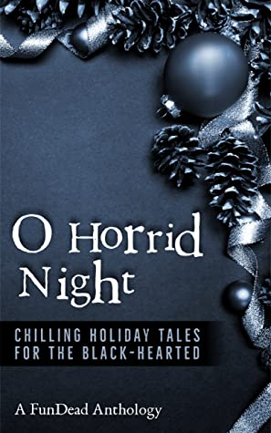 O Horrid Night: Chilling Holiday Tales for the Black-Hearted
