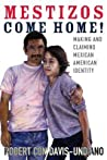 Mestizos Come Home! by Robert Con Davis-Undiano