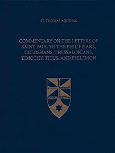 Commentary on the Letters of Saint Paul to the Philippians, Colossians, Thessalonians, Timothy, Titus, and Philemon
