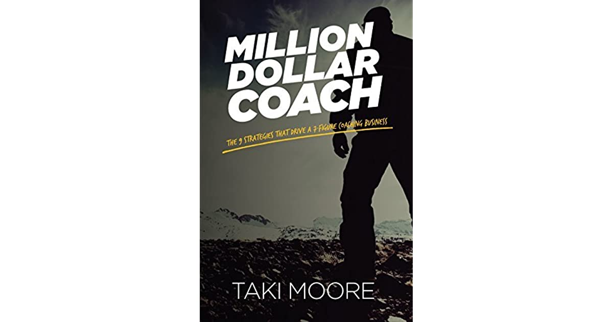 Million dollar coach the 9 strategies that drive a 7 figure million dollar coach the 9 strategies that drive a 7 figure coaching business by taki moore fandeluxe Choice Image