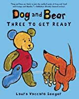 Dog and Bear: Three to Get Ready (Dog and Bear Series)