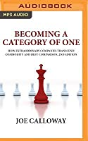 Becoming a Category of One: How Extraordinary Companies Transcend Commodity and Defy Comparison, 2nd Edition
