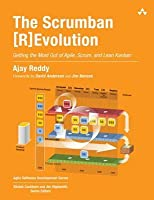 The Scrumban [R]evolution: Getting the Most Out of Agile, Scrum, and Lean Kanban