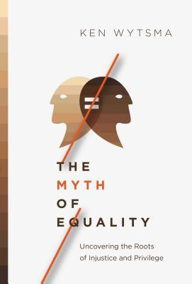 The Myth of Equality by Ken Wytsma