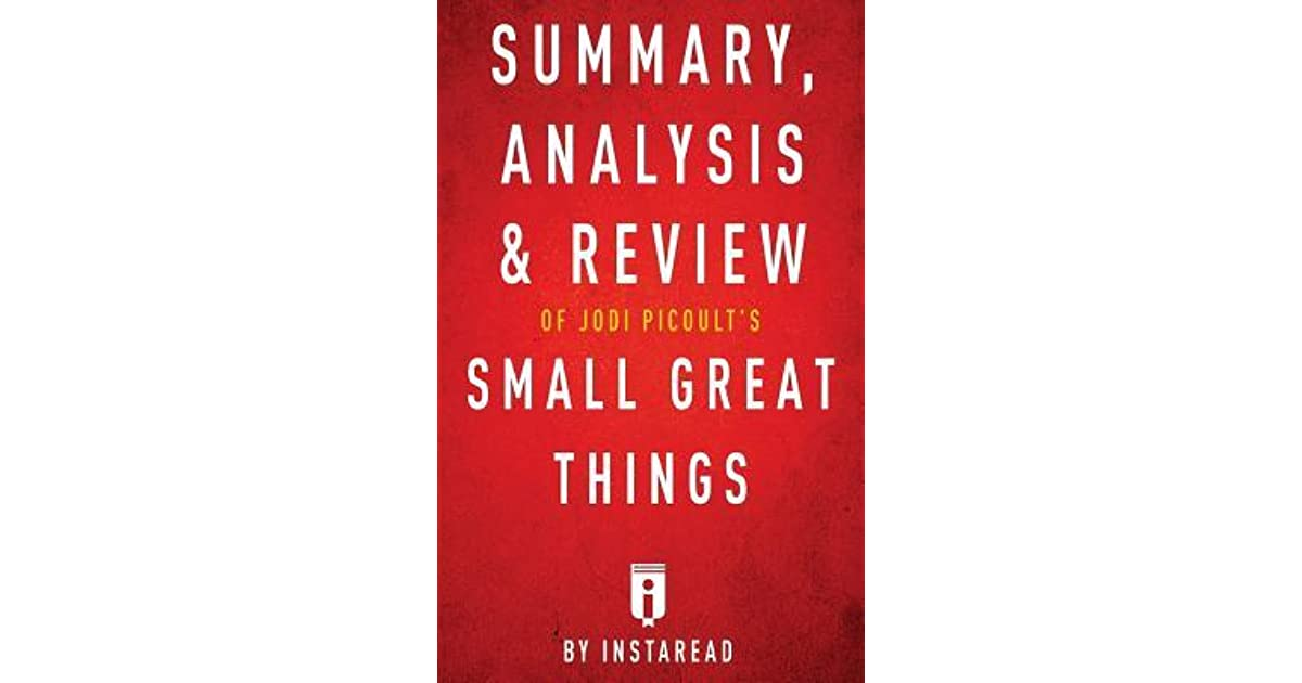 Summary Analysis Amp Review Of Jodi Picoult S Small Great Things By Instaread By Instaread Summaries