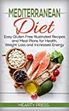 Mediterranean Diet: Easy Gluten Free Illustrated Recipes and Meal Plans for Health, Weight Loss and Increased Energy (mediterranean diet, mediterranean ... mediterranean cookbook, gluten free,)