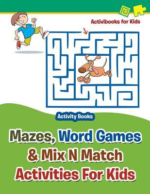 Mazes, Word Games & Mix N Match Activities for Kids - Activity Books