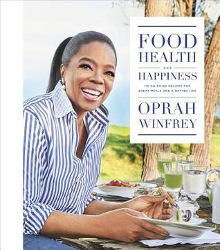 Food, Health and Happiness: 115 On-Point Recipes for Great Meals and a Better Life