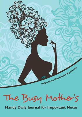 The Busy Mothers Handy Daily Journal for Important Notes NOT A BOOK