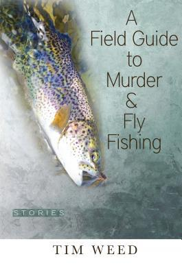 A Field Guide to Murder and Fly Fishing