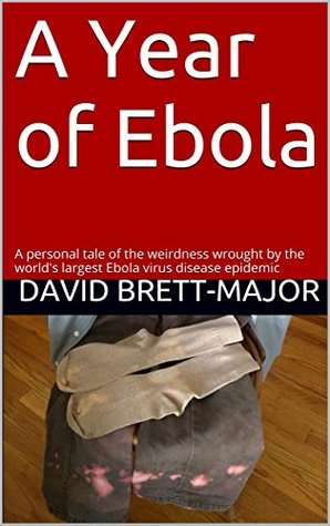 A Year of Ebola: A personal tale of the weirdness wrought by the world's largest Ebola virus disease epidemic