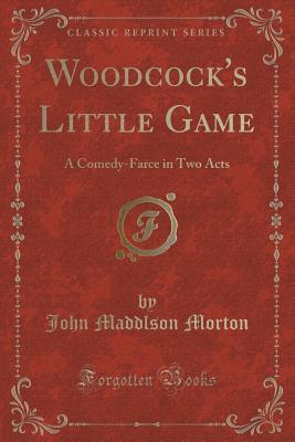 Woodcock's Little Game: A Comedy-Farce, In Two Acts