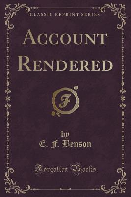 Account Rendered (Classic Reprint)