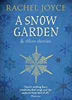 A Snow Garden and Other Stories: From the bestselling author of The Unlikely Pilgrimage of Harold Fry