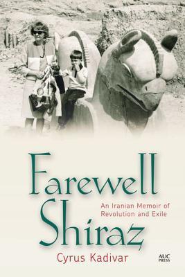 Farewell Shiraz: An Iranian Memoir of Revolution and Exile