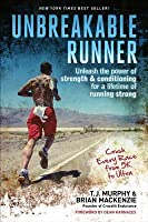 Unbreakable Runner: Unleash the Power of Strength & Conditioning for a Lifetime of Running Strong