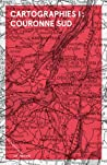 Cartographies 1 : Couronne Sud (Cartographies, #1)