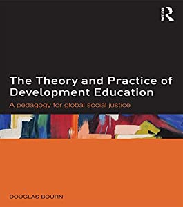 The Theory and Practice of Development Education: A pedagogy for global social justice