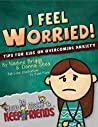 I Feel Worried! Tips for Kids on Overcoming Anxiety (How to Make & Keep Friends Workbooks Book 2)