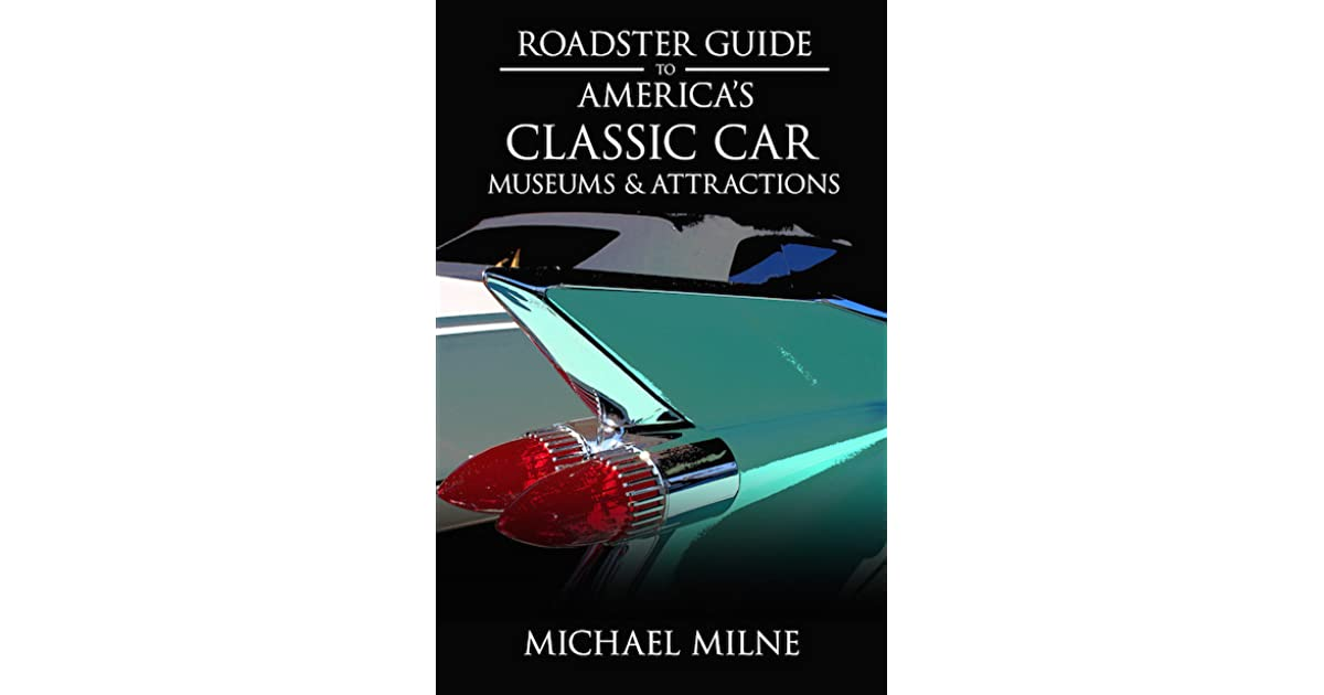Roadster Guide to America\'s Classic Car Museums & Attractions by ...