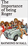 The Importance of Being Roger