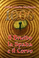 Il Druido la Spada e il Corvo  (1000 - La Spada nella Roccia #1)