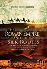 Book cover for The Roman Empire and the Silk Routes: The Ancient World Economy & the Empires of Parthia, Central Asia & Han China