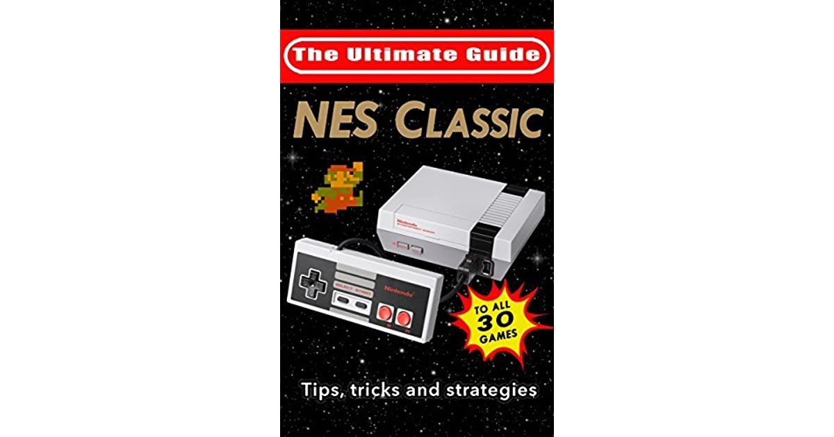 NES Classic: Ultimate Guide To The NES Classic: Tips, Tricks